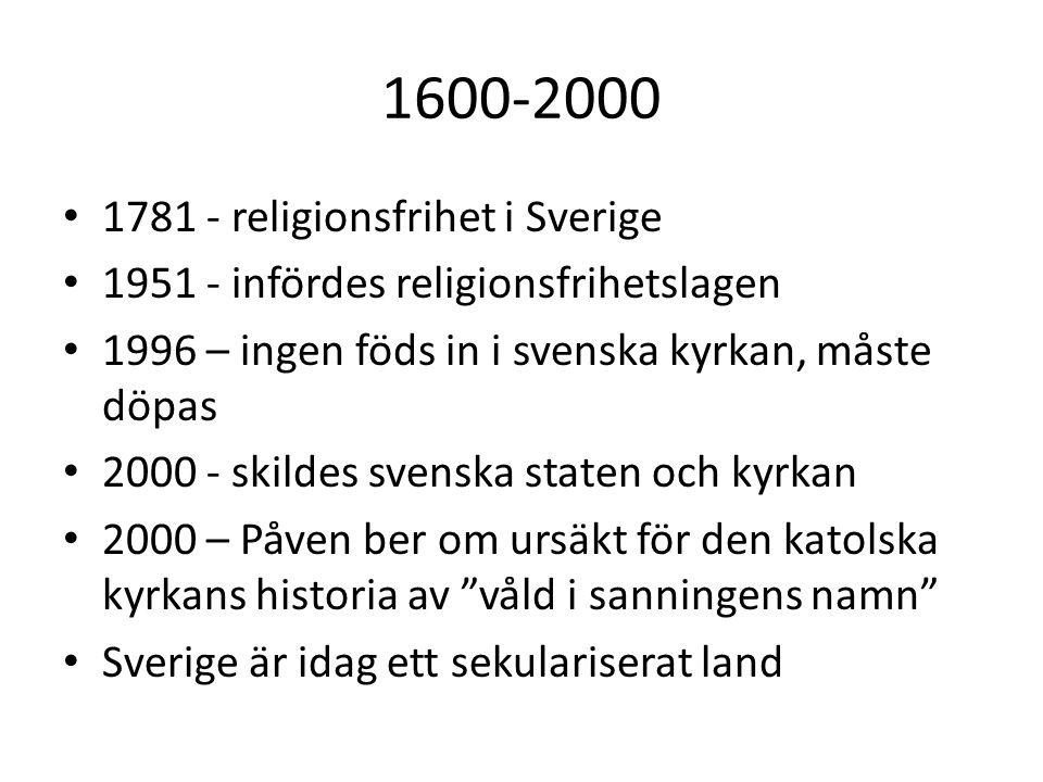 1600-2000 1781 - religionsfrihet i Sverige 1951 - infördes religionsfrihetslagen 1996 – ingen föds in i svenska kyrkan, måste döpas 2000 - skildes sve
