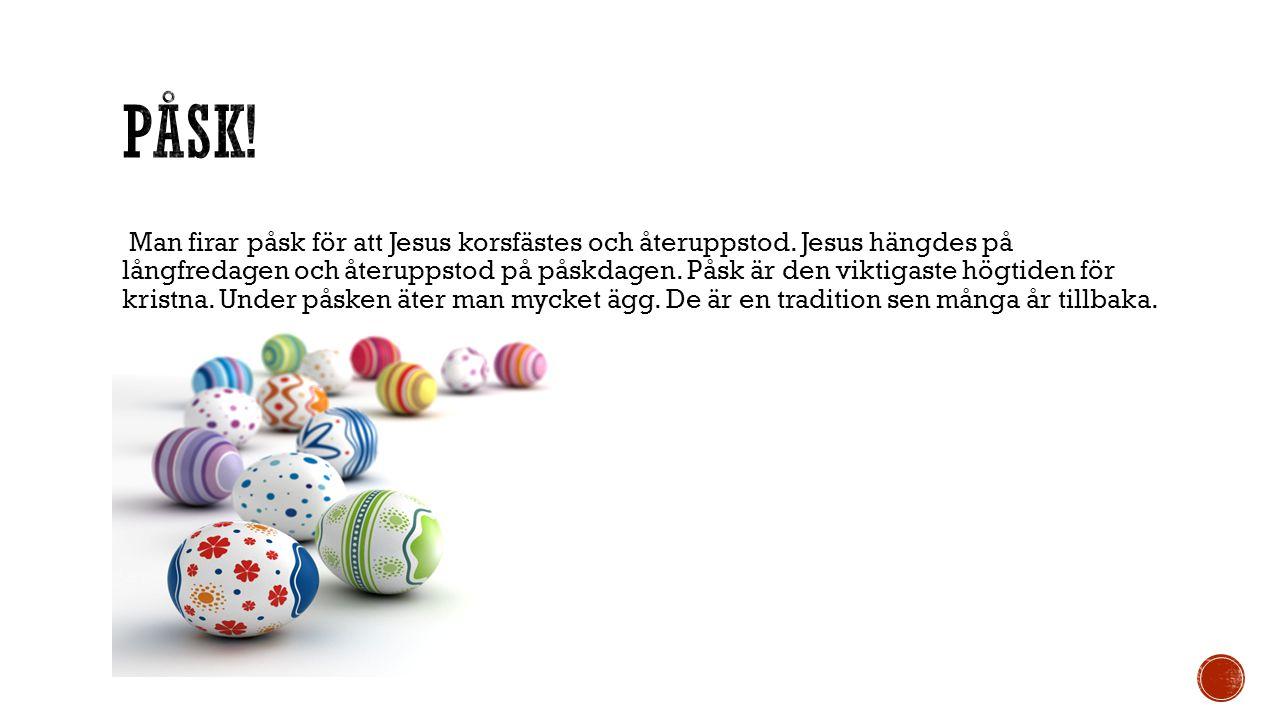 Man firar påsk för att Jesus korsfästes och återuppstod. Jesus hängdes på långfredagen och återuppstod på påskdagen. Påsk är den viktigaste högtiden f
