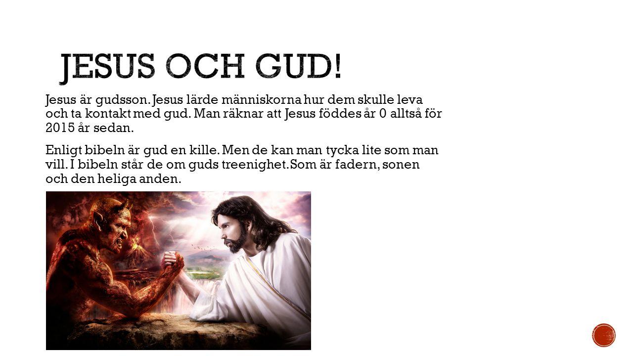 Jesus är gudsson. Jesus lärde människorna hur dem skulle leva och ta kontakt med gud. Man räknar att Jesus föddes år 0 alltså för 2015 år sedan. Enlig
