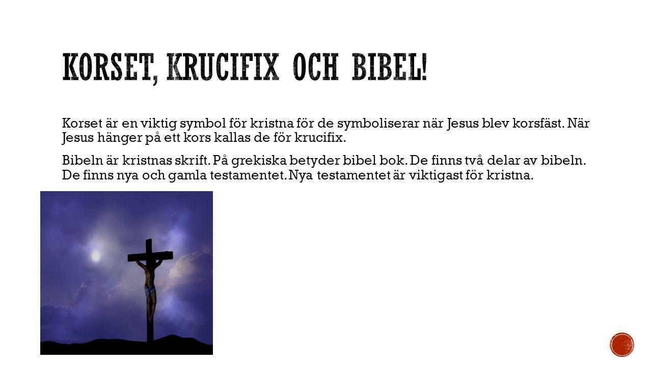 Korset är en viktig symbol för kristna för de symboliserar när Jesus blev korsfäst. När Jesus hänger på ett kors kallas de för krucifix. Bibeln är kri