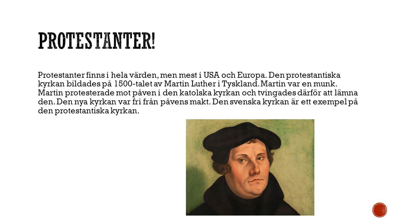 Protestanter finns i hela värden, men mest i USA och Europa. Den protestantiska kyrkan bildades på 1500-talet av Martin Luther i Tyskland. Martin var