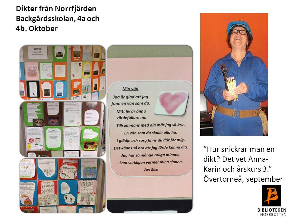 """Dikter från Norrfjärden Backgårdsskolan, 4a och 4b. Oktober """"Hur snickrar man en dikt? Det vet Anna- Karin och årskurs 3."""" Övertorneå, september"""