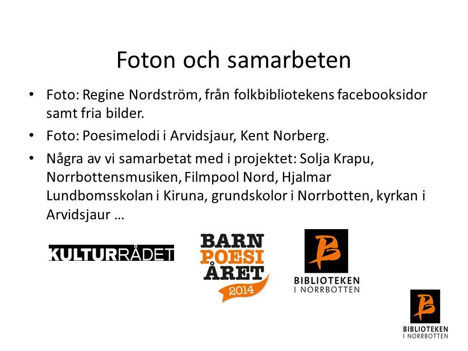 Foton och samarbeten Foto: Regine Nordström, från folkbibliotekens facebooksidor samt fria bilder. Foto: Poesimelodi i Arvidsjaur, Kent Norberg. Några