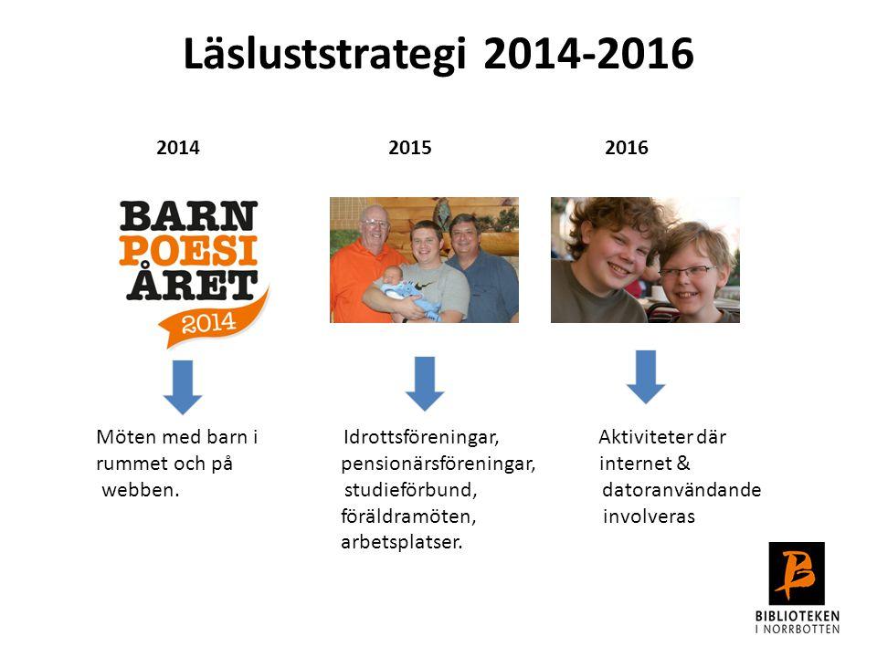 Läsluststrategi 2014-2016 2014 20152016 Möten med barn i Idrottsföreningar, Aktiviteter där rummet och på pensionärsföreningar, internet & webben. stu