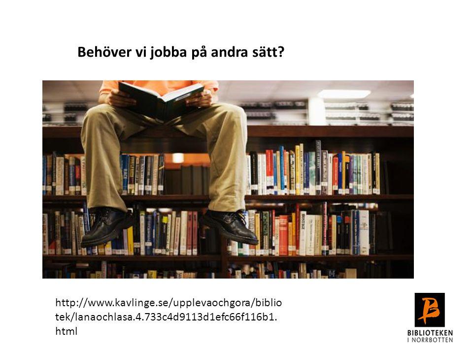 Behöver vi jobba på andra sätt? http://www.kavlinge.se/upplevaochgora/biblio tek/lanaochlasa.4.733c4d9113d1efc66f116b1. html