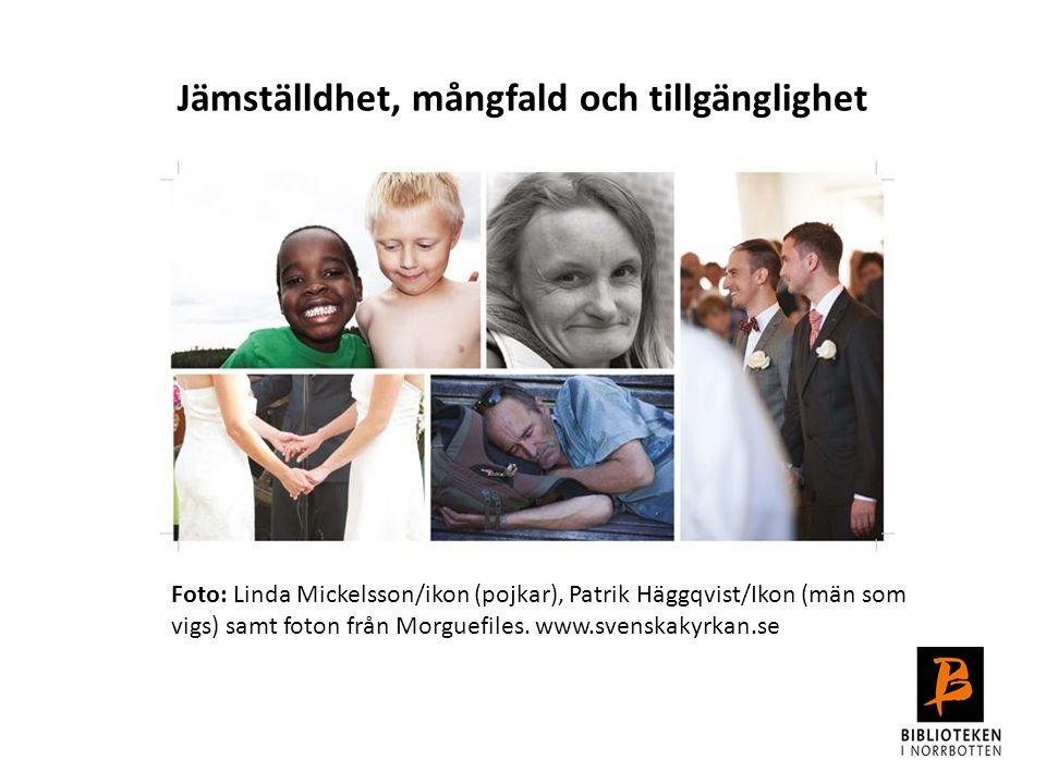 Jämställdhet, mångfald och tillgänglighet Foto: Linda Mickelsson/ikon (pojkar), Patrik Häggqvist/Ikon (män som vigs) samt foton från Morguefiles. www.