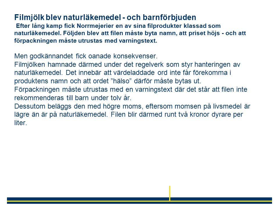 Filmjölk blev naturläkemedel - och barnförbjuden Efter lång kamp fick Norrmejerier en av sina filprodukter klassad som naturläkemedel. Följden blev at