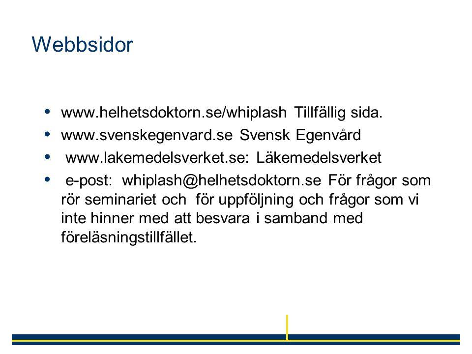 Webbsidor  www.helhetsdoktorn.se/whiplash Tillfällig sida.  www.svenskegenvard.se Svensk Egenvård  www.lakemedelsverket.se: Läkemedelsverket  e-po