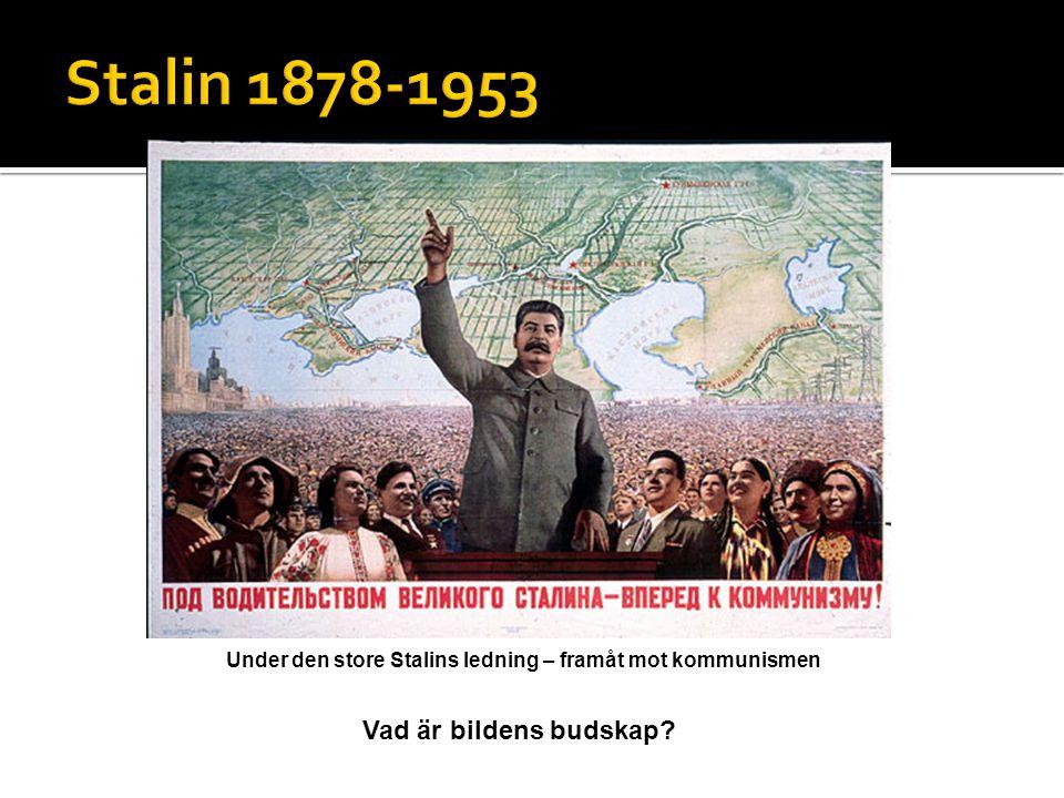 Under den store Stalins ledning – framåt mot kommunismen Vad är bildens budskap?