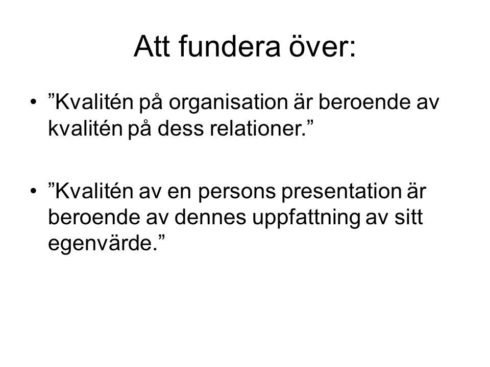 """Att fundera över: """"Kvalitén på organisation är beroende av kvalitén på dess relationer."""" """"Kvalitén av en persons presentation är beroende av dennes up"""