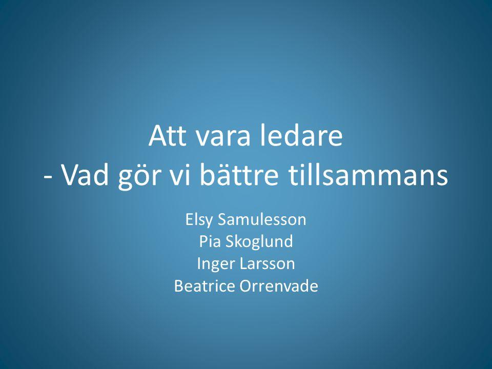 Att vara ledare - Vad gör vi bättre tillsammans Elsy Samulesson Pia Skoglund Inger Larsson Beatrice Orrenvade
