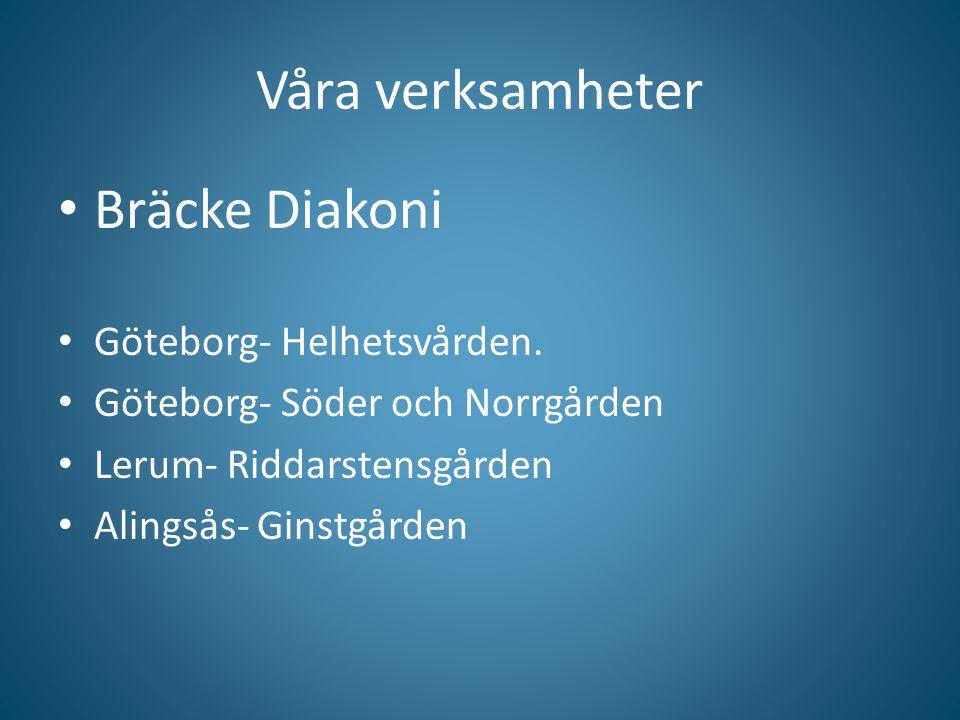 Våra verksamheter Bräcke Diakoni Göteborg- Helhetsvården. Göteborg- Söder och Norrgården Lerum- Riddarstensgården Alingsås- Ginstgården