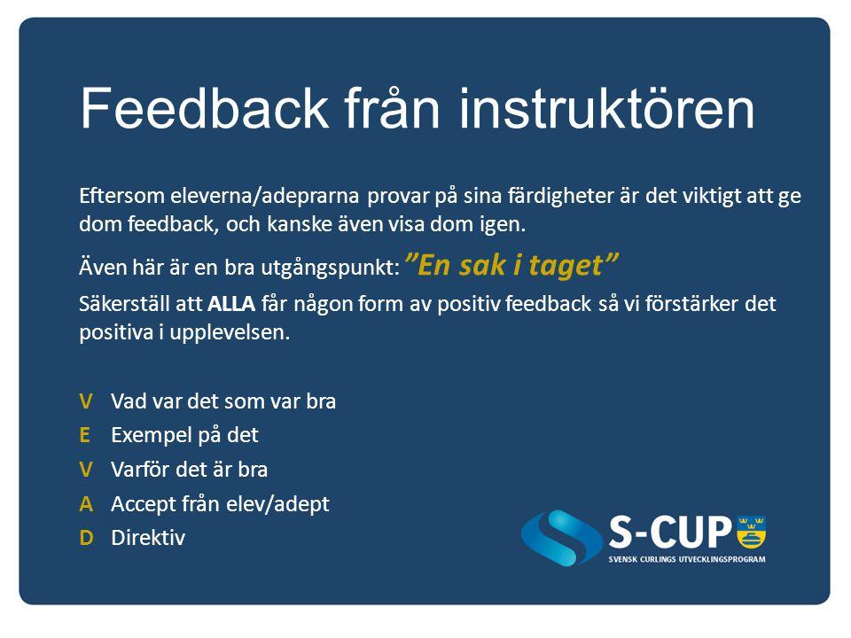Feedback från instruktören Eftersom eleverna/adeprarna provar på sina färdigheter är det viktigt att ge dom feedback, och kanske även visa dom igen. Ä