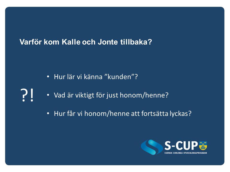 """Varför kom Kalle och Jonte tillbaka? ?! Hur lär vi känna """"kunden""""? Vad är viktigt för just honom/henne? Hur får vi honom/henne att fortsätta lyckas?"""