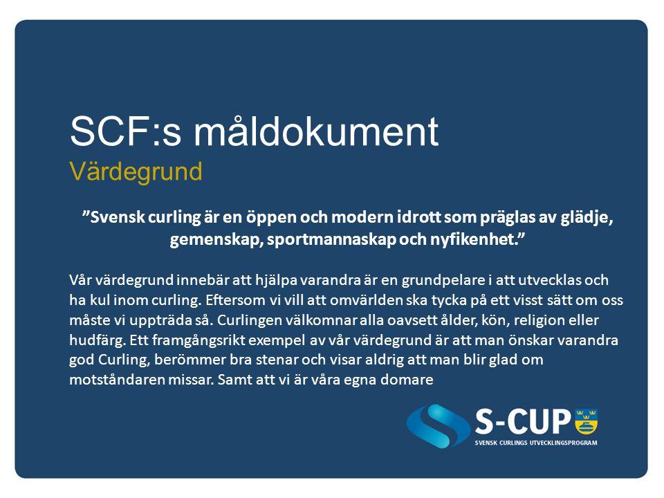"""SCF:s måldokument Värdegrund """"Svensk curling är en öppen och modern idrott som präglas av glädje, gemenskap, sportmannaskap och nyfikenhet."""" Vår värde"""