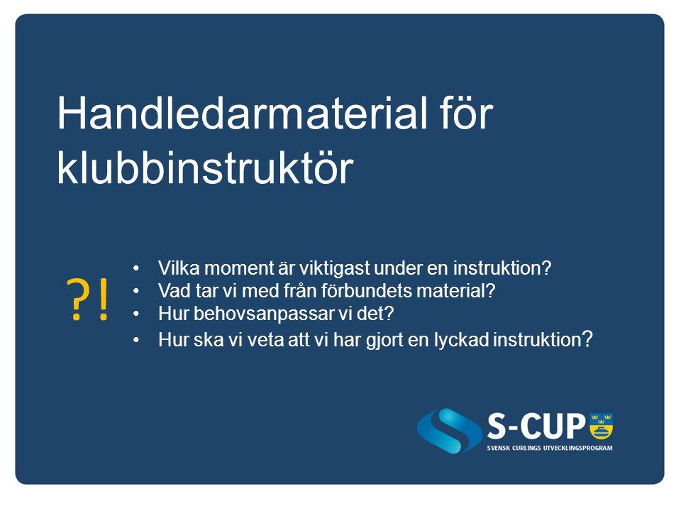 Handledarmaterial för klubbinstruktör Vilka moment är viktigast under en instruktion.