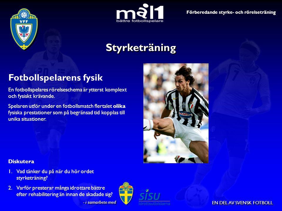 EN DEL AV SVENSK FOTBOLL Fotbollspelarens fysik En fotbollspelares rörelseschema är ytterst komplext och fysiskt krävande. Spelaren utför under en fot