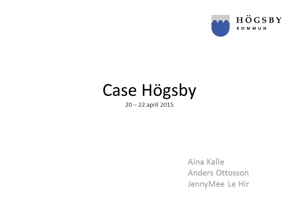 Case Högsby 20 – 22 april 2015 Aina Kalle Anders Ottosson JennyMee Le Hir