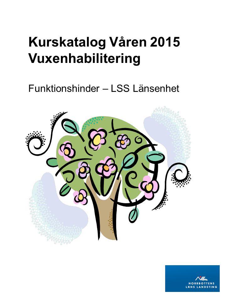 Kurskatalog Våren 2015 Vuxenhabilitering Funktionshinder – LSS Länsenhet