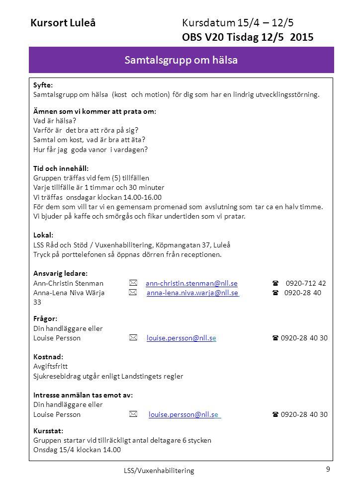 Samtalsgrupp om hälsa Kursort Luleå Kursdatum 15/4 – 12/5 OBS V20 Tisdag 12/5 2015 Syfte: Samtalsgrupp om hälsa (kost och motion) för dig som har en l