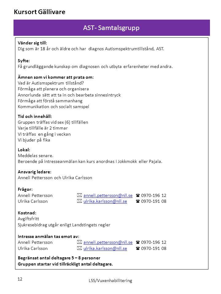 AST- Samtalsgrupp LSS/Vuxenhabilitering 12 Kursort Gällivare Vänder sig till: Dig som är 18 år och äldre och har diagnos Autismspektrumtillstånd, AST.
