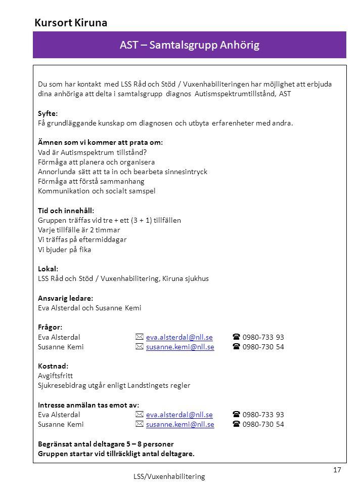 AST – Samtalsgrupp Anhörig Kursort Kiruna LSS/Vuxenhabilitering 17 Du som har kontakt med LSS Råd och Stöd / Vuxenhabiliteringen har möjlighet att erb