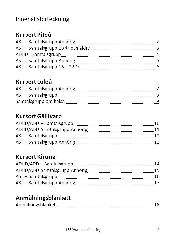 Innehållsförteckning Kursort Piteå AST – Samtalsgrupp Anhörig2 AST – Samtalsgrupp 18 år och äldre 3 ADHD - Samtalsgrupp4 AST – Samtalsgrupp Anhörig 5