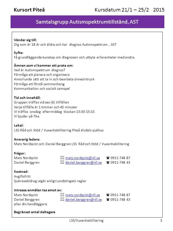 Samtalsgrupp Autismspektrumtillstånd, AST Kursort Piteå Kursdatum 21/1 – 25/2 2015 Vänder sig till: Dig som är 18 år och äldre och har diagnos Autisms