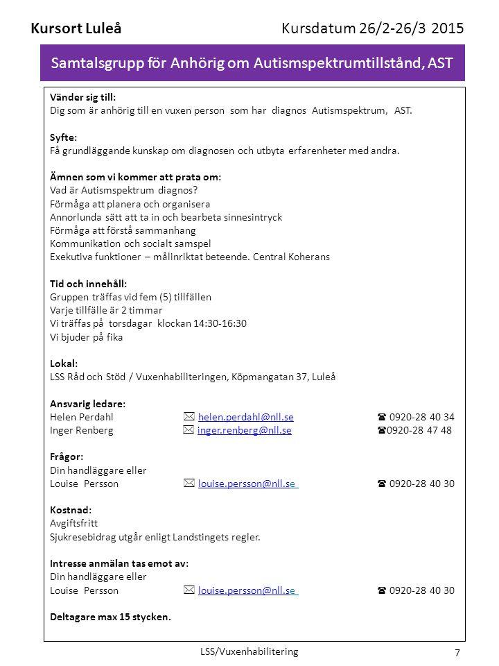 Samtalsgrupp för Anhörig om Autismspektrumtillstånd, AST Kursort Luleå Kursdatum 26/2-26/3 2015 Vänder sig till: Dig som är anhörig till en vuxen pers