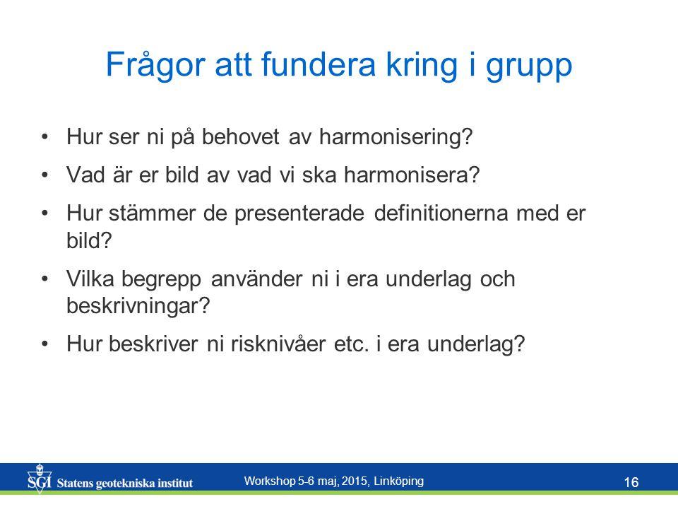 Workshop 5-6 maj, 2015, Linköping 16 Frågor att fundera kring i grupp Hur ser ni på behovet av harmonisering? Vad är er bild av vad vi ska harmonisera