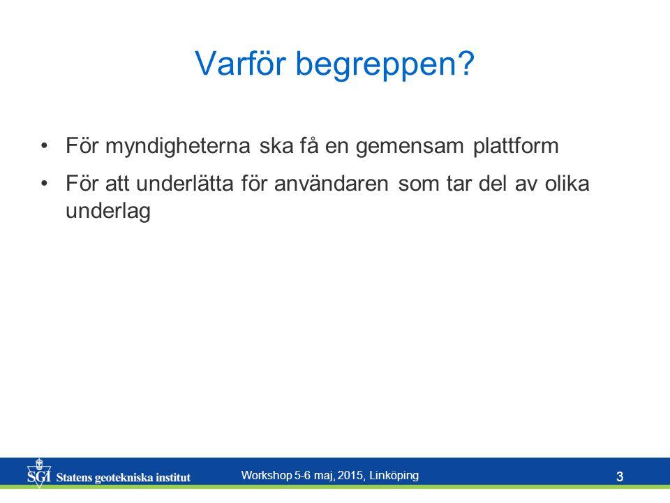 Workshop 5-6 maj, 2015, Linköping 3 Varför begreppen? För myndigheterna ska få en gemensam plattform För att underlätta för användaren som tar del av
