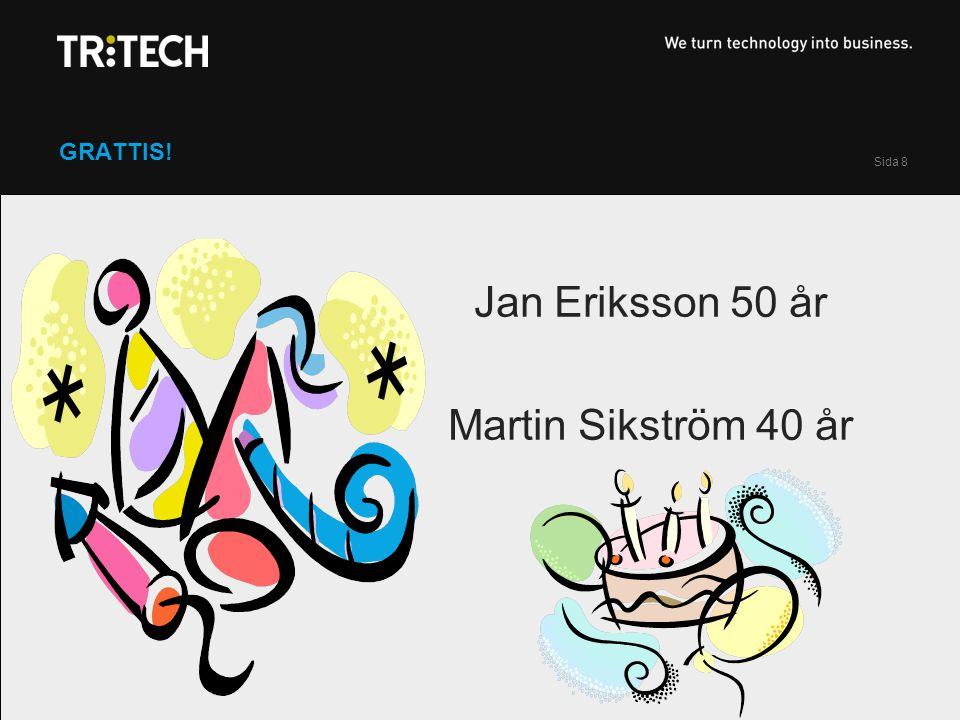 Sida 8 GRATTIS! Jan Eriksson 50 år Martin Sikström 40 år