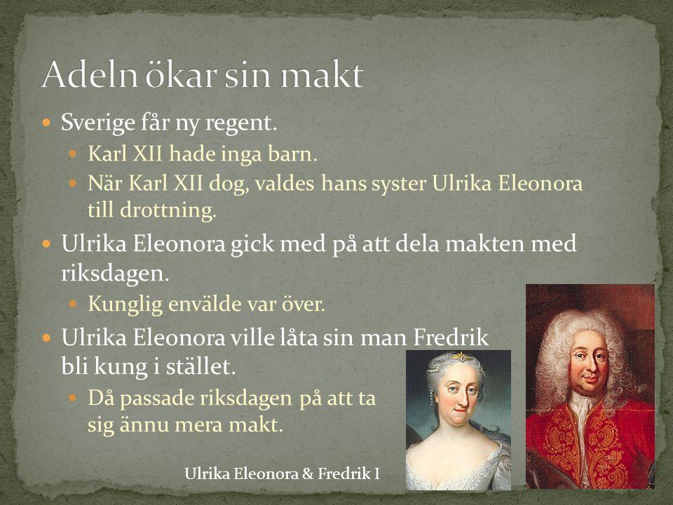 Sverige får ny regent. Karl XII hade inga barn. När Karl XII dog, valdes hans syster Ulrika Eleonora till drottning. Ulrika Eleonora gick med på att d
