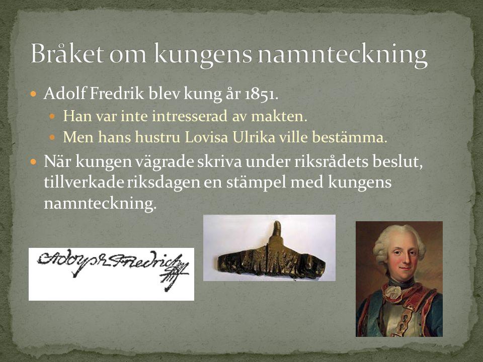Adolf Fredrik blev kung år 1851. Han var inte intresserad av makten. Men hans hustru Lovisa Ulrika ville bestämma. När kungen vägrade skriva under rik