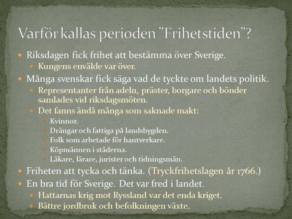 Riksdagen fick frihet att bestämma över Sverige. Kungens envälde var över. Många svenskar fick säga vad de tyckte om landets politik. Representanter f