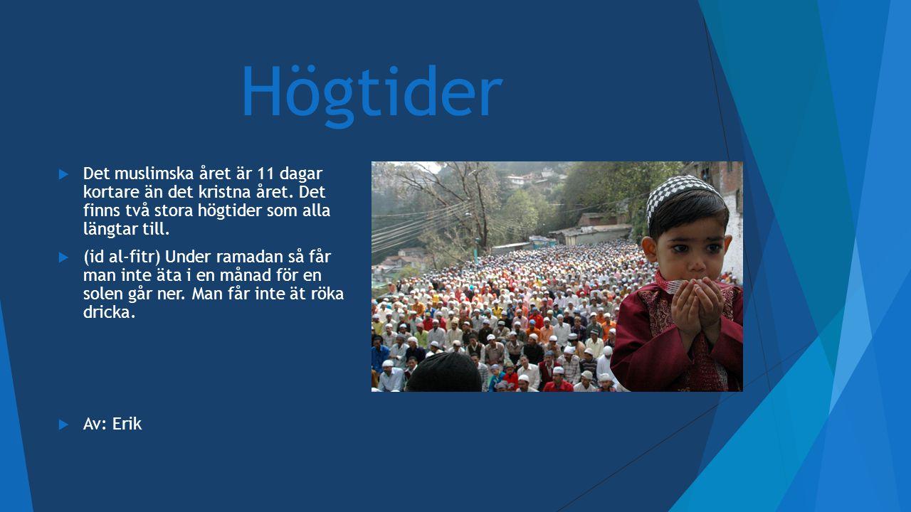 Högtider  Det muslimska året är 11 dagar kortare än det kristna året. Det finns två stora högtider som alla längtar till.  (id al-fitr) Under ramada