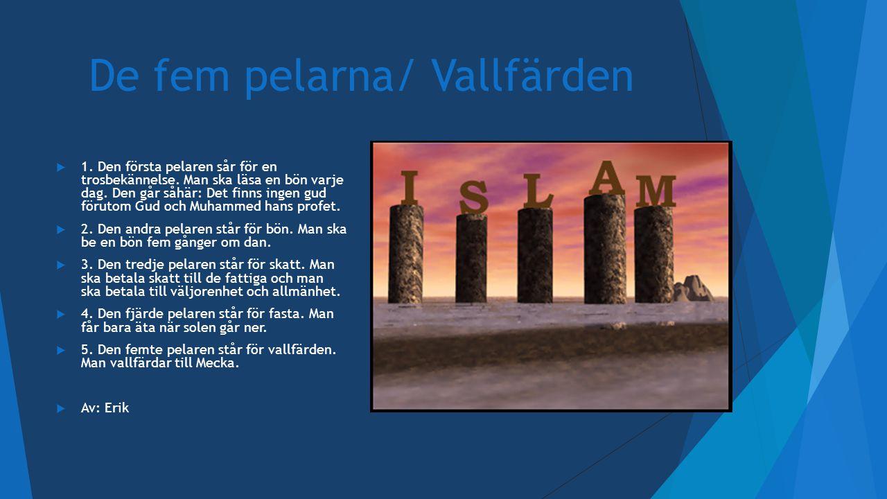 De fem pelarna/ Vallfärden  1. Den första pelaren sår för en trosbekännelse. Man ska läsa en bön varje dag. Den går såhär: Det finns ingen gud föruto