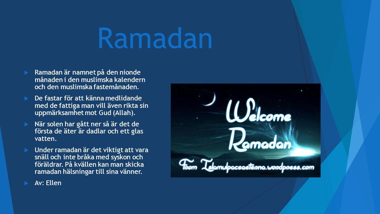 Ramadan  Ramadan är namnet på den nionde månaden i den muslimska kalendern och den muslimska fastemånaden.  De fastar för att känna medlidande med d