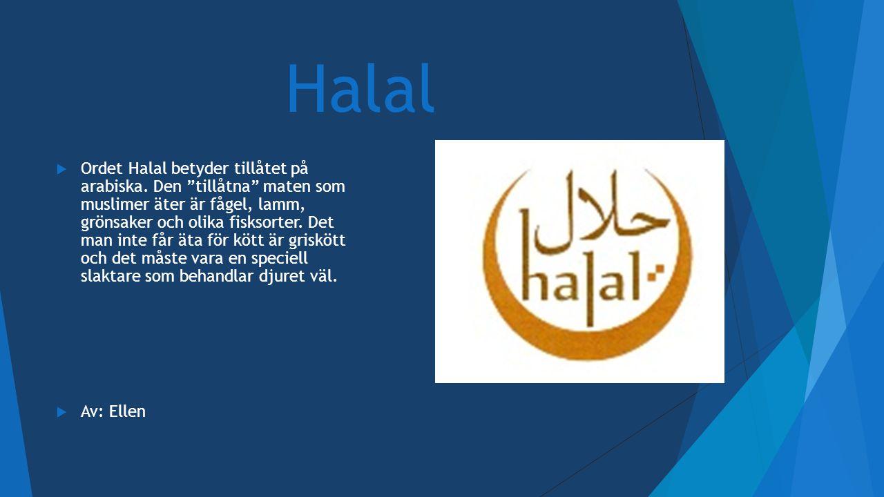 """Halal  Ordet Halal betyder tillåtet på arabiska. Den """"tillåtna"""" maten som muslimer äter är fågel, lamm, grönsaker och olika fisksorter. Det man inte"""