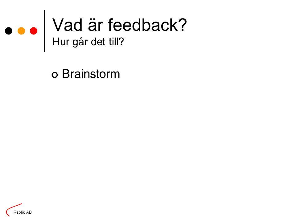 Replik AB Vad är feedback? Hur går det till? Brainstorm