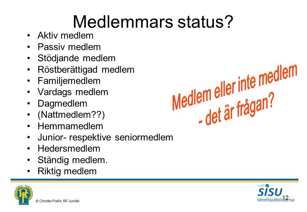 © Christer Pallin, RF-Juridik 12 Medlemmars status.