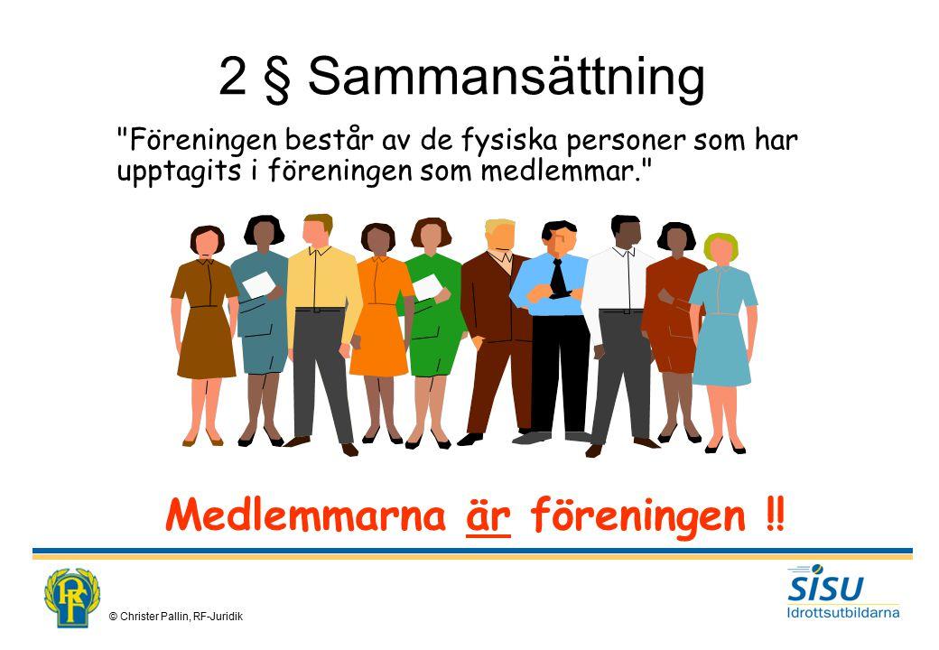 © Christer Pallin, RF-Juridik Föreningen består av de fysiska personer som har upptagits i föreningen som medlemmar. Medlemmarna är föreningen !.