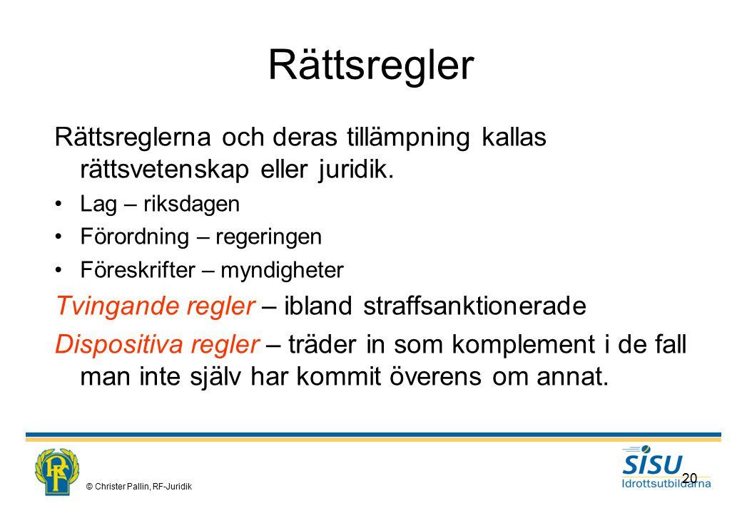 © Christer Pallin, RF-Juridik 20 Rättsregler Rättsreglerna och deras tillämpning kallas rättsvetenskap eller juridik.