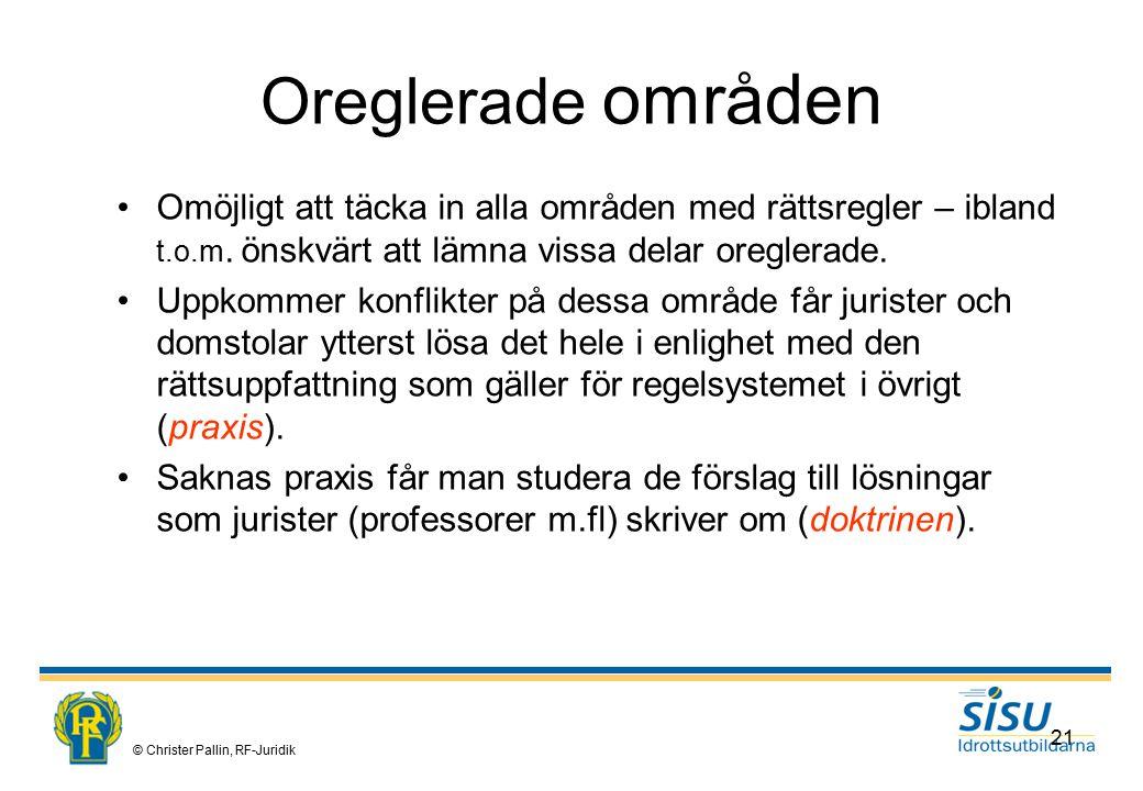 © Christer Pallin, RF-Juridik 21 Oreglerade områden Omöjligt att täcka in alla områden med rättsregler – ibland t.o.m.