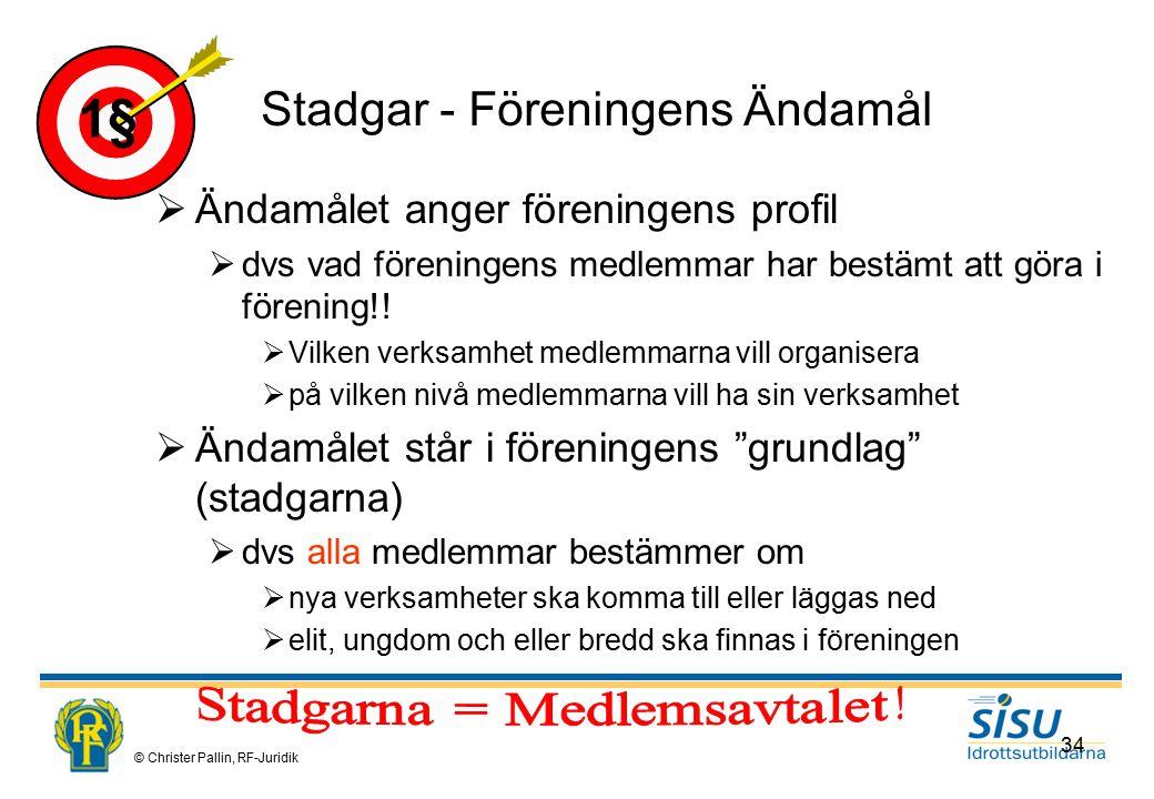 © Christer Pallin, RF-Juridik 34 1§ Stadgar - Föreningens Ändamål  Ändamålet anger föreningens profil  dvs vad föreningens medlemmar har bestämt att göra i förening!.