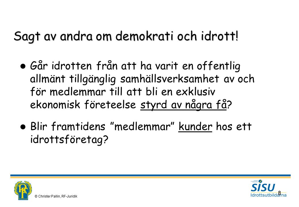 © Christer Pallin, RF-Juridik 19 Rättssystemet i samhället För all mänsklig samlevnad behövs regler.
