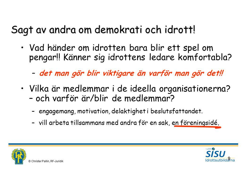 © Christer Pallin, RF-Juridik 40 Demokrati- och Föreningskunskap En förutsättning för den informella demokratin är att alla kan de formella reglerna!!