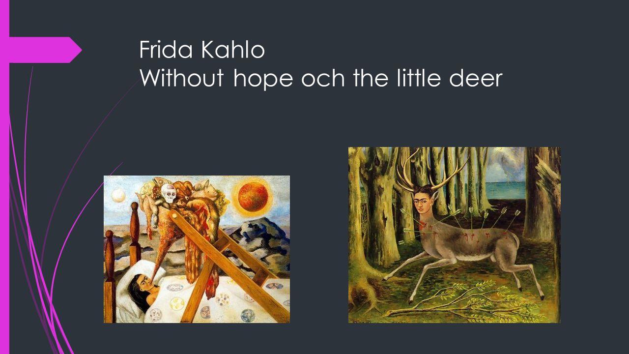 Frida Kahlo Without hope och the little deer