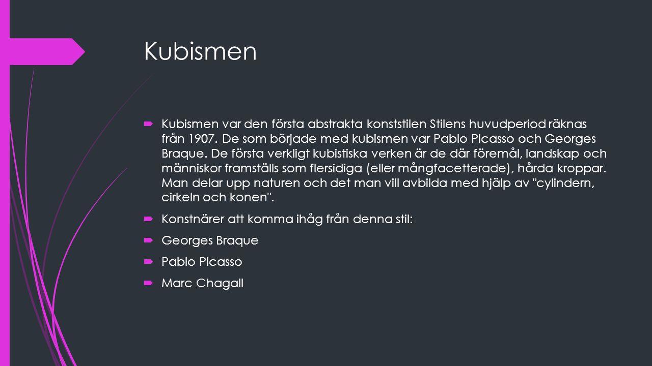 Kubismen  Kubismen var den första abstrakta konststilen Stilens huvudperiod räknas från 1907. De som började med kubismen var Pablo Picasso och Georg