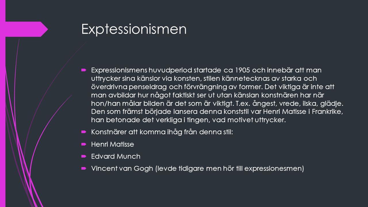 Exptessionismen  Expressionismens huvudperiod startade ca 1905 och innebär att man uttrycker sina känslor via konsten, stilen kännetecknas av starka